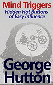 Mind Triggers: Hidden Hot Buttons of Easy Influence by [Hutton, George]