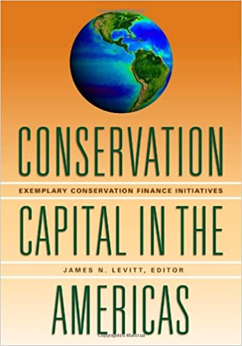 Conservation Capital in the Americas: Exemplary Conservation Finance Initiatives