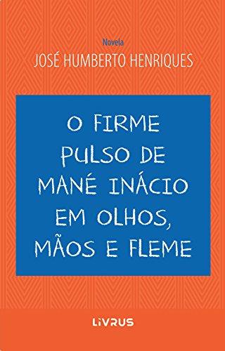 O firme pulso de Mané Inácio em olhos, mãos e fleme (Portuguese Edition)