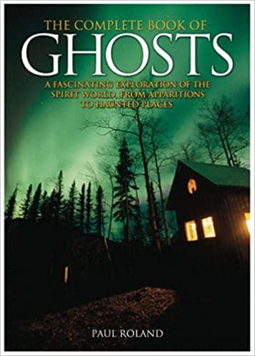 Book The Complete Book of Ghosts: A Fascinating Exploration of the Spirit World from Animal Apparitions to Haunted Places