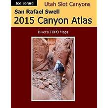 San Rafael Swell 2015 Canyon Atlas: Utah Slot Canyons