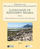 Languages of Southern Arabia: Supplement to the Proceedings of the Seminar for Arabian Studies Volume 44 2014 (Seminar for Abrabian Studies, 2014)