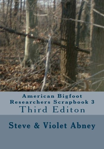 Download American Bigfoot Researchers Scrapbook 3: Third Editon PDF