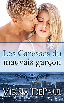 Les Caresses du mauvais garcon (Les Caresses des célibataires t. 2) (French Edition) by [DePaul, Virna]