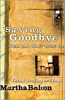 Book Saying Goodbye When You Don't Want To: Teens dealing with loss by Martha Bolton (2002-03-02)