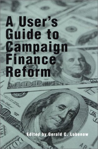 A User's Guide to Campaign Finance Reform (Modernity and Political Thought)