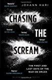 Chasing the Scream: The First and Last Days of the War on Drugs by Johann Hari (15-Jan-2015) Hardcover
