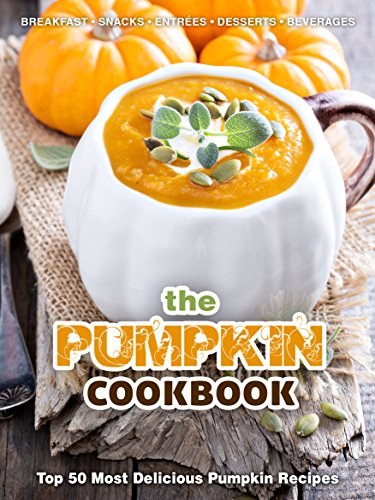 The Pumpkin Cookbook: Top 50 Most Delicious Pumpkin Recipes [Breakfast - Snacks - Entrées - Desserts - Beverages] (Recipe Top 50s Book 120) by Julie Hatfield