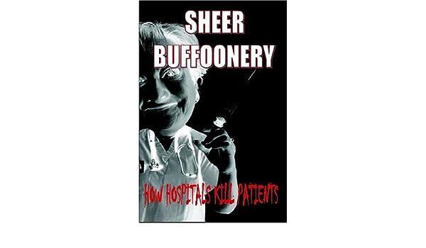 Sheer Buffoonery How Hospitals Kill Patients Read Download PDF/Audiobook id:vw03prs lkui