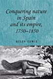 img - for Conquering nature in Spain and its empire, 1750-1850 (Studies in Imperialism MUP) book / textbook / text book