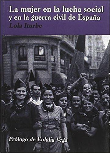 Mujer En La Lucha Social Y En La Guerra Civil De España, La: Amazon.es: Uturbe, Lola: Libros