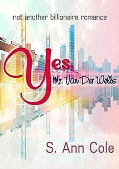 Yes, Mr. Van Der Wells (Not Another Billionaire Romance) by [Cole, S. Ann]