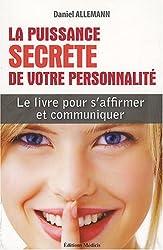 La Puissance secrète de votre personnalité : S'affirmer et communiquer en stimulant votre énergie attractive