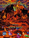 Graphics Gems V (IBM Version): IBM Version No. 5 (The Morgan Kaufmann Series in Computer Graphics)