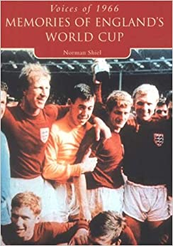 Voices of '66: Memories of England's World Cup (Tempus Oral History) (Tempus Oral History Series)