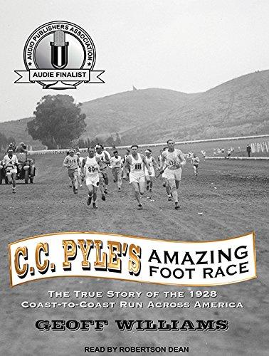C. C. Pyle's Amazing Foot Race: The True Story of the 1928 Coast-to-Coast Run Across America