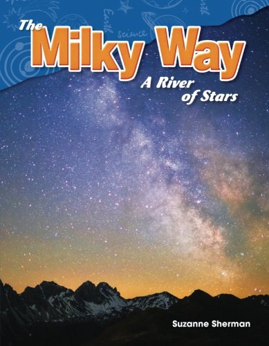 Teacher Created Materials - Science Readers: Content and Literacy: The Milky Way: A River of Stars - Grade 5 - Guided Reading Level S (Milky Kids Galaxy Way)