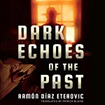Dark Echoes of the Past | Ramón Díaz Eterovic,Patrick Blaine - translator