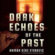 Dark Echoes of the Past Audiobook by Ramón Díaz Eterovic, Patrick Blaine - translator Narrated by Malcolm Hillgartner