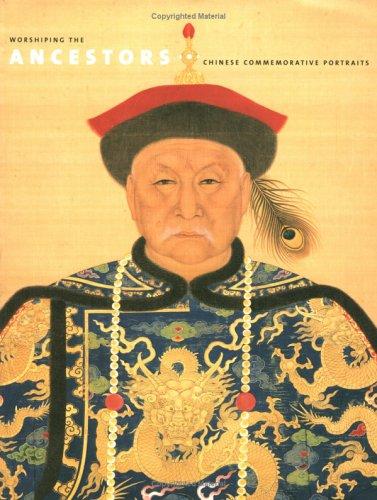 Worshiping the Ancestors: Chinese Commemorative Portraits