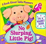 img - for No Slurping, Little Pig!: A Book About Table Manners book / textbook / text book