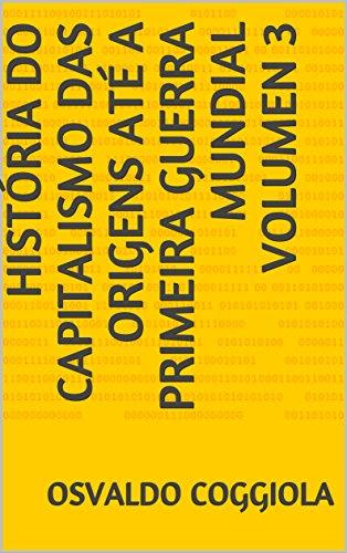 HISTÓRIA DO CAPITALISMO Das Origens até a Primeira Guerra Mundial  Volumen 3