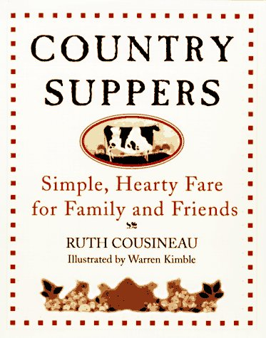 Country Suppers: Simple, Hearty Fare For Family And Friends by Ruth Cousineau