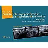 Guide d'échographie pratique en anesthésie-réanimation: Anesthésie locorégionale.