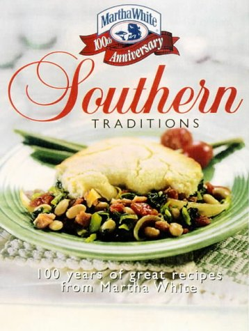 Southern Traditions: 100 Years of Great Recipes from the Martha White Kitchens
