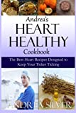 Andrea's Heart Healthy Cookbook: The Best Heart Recipes Designed to Keep Your Ticker Ticking (Andrea's Therapeutic Cooking) (Volume 2)