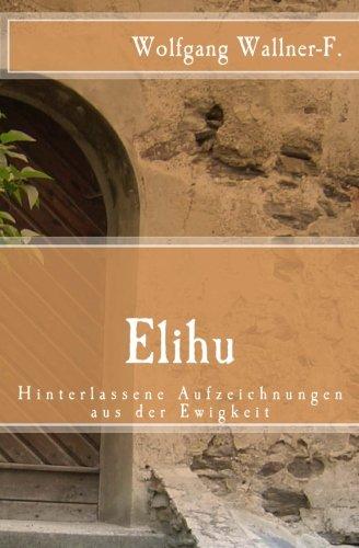 Elihu - Hinterlassene Aufzeichnungen aus der Ewigkeit