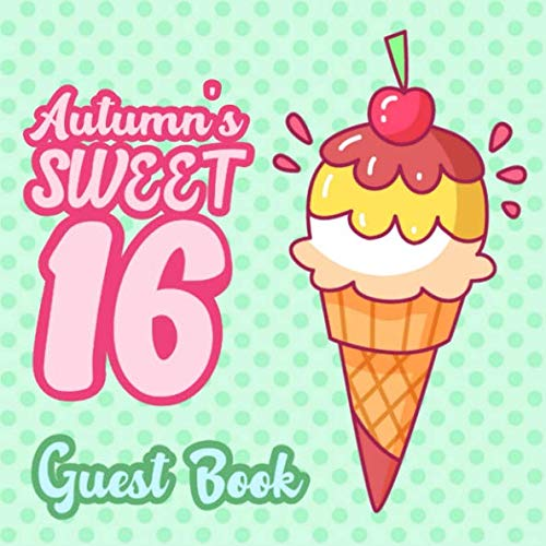 Autumn's Sweet 16 Guest Book: 16th Birthday Guest Book for Girls Named Autumn - Pink & Mint Green Polka Dot for Sixteen Year Old - Autumn Birthday ... Space for Message  (112 Pages 8.25 x 8.25)