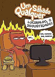 Luciraldo, o injustiçado!: Um Sábado Qualquer (Gibi Um Sábado Qualquer Livro 3)