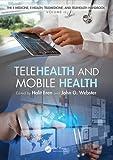 Telehealth and Mobile Health (E-medicine, E-health, M-health, Telemedicine, and Telehealth Handbook) (Volume 1)