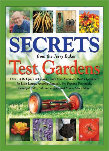 Secrets from the Jerry Baker Test Gardens: Over 1,436 Tips, Tricks, and Tonics from America's Master Gardener for Lush Lawns, Amazing Annuals, ... More! (Jerry Baker Good Gardening series)