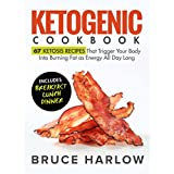 Ketogen Cookbook: 67 Ketosis Recipes That Trigger Your Body into Burning Fat as Energy All Day Long (Includes Breakfast, Lunch, Dinner)