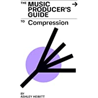 The Music Producer's Guide To Compression