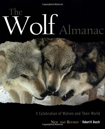 The Wolf Almanac, New and Revised: A Celebration of Wolves and Their World by Busch, Robert H.