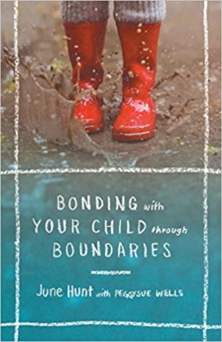 Bonding with Your Child through Boundaries by June Hunt (2015-07-31)