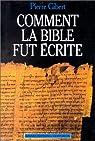 Comment la Bible fut écrite : Introduction à l'Ancien et au Nouveau Testament par Gibert