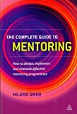 img - for [ The Complete Guide to Mentoring: How to Design, Implement and Evaluate Effective Mentoring Programmes [ THE COMPLETE GUIDE TO MENTORING: HOW TO DESIGN, IMPLEMENT AND EVALUATE EFFECTIVE MENTORING PROGRAMMES BY Owen, Hilarie ( Author ) Nov-28-2011 ] By Owen, Hilarie ( Author ) [ 2011 ) [ Hardcover ] book / textbook / text book