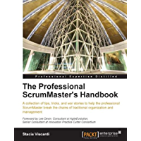 The Professional ScrumMaster's Handbook -  Break the Chains of Traditional Organization and Management (Professional Expertise Distilled)