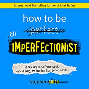 How to Be an Imperfectionist: The New Way to Self-Acceptance, Fearless Living, and Freedom from Perfectionism Hörbuch
