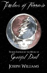 Timbers of Fennario: Stories Inspired by the Music of Grateful Dead
