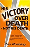 His Victory over Death - Not His Death, Karl Roebling, 0942910192