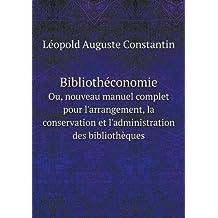 Bibliothéconomie Ou, Nouveau Manuel Complet Pour l'Arrangement, La Conservation Et l'Administration Des Bibliothèques