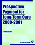 Prospective Payment for Long Term Care 2001-2002, Baker, Judith J., 0834217996