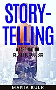 Storytelling : A Fascinating Secret to Success (English Edition)