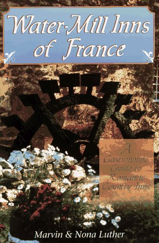 Water-Mill Inns of France: A Gastronomic Guide to Romantic Country Inns
