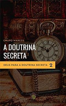 Deus para a Doutrina Secreta: Curso Educação Espírita: um Convite à Juventude (Módulo Doutrina Secreta Livro 2) por [Marcos, Grupo]